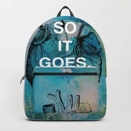 """SO IT GOES."" Life Quote Backpack"