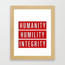 Humanity Humility Integrity Framed Art Print
