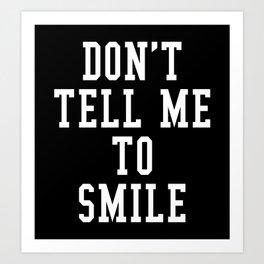 Don't Tell Me To Smile (Black & White) Art Print