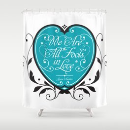 We Are All Fools in Love Shower Curtain