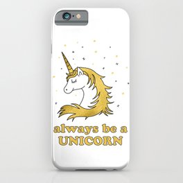 Always be a unicorn - positive quotes typography iPhone Case