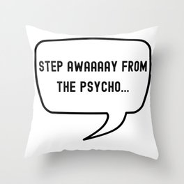 Step awaaaay from the psycho... Throw Pillow