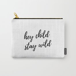 hey child stay wild Carry-All Pouch
