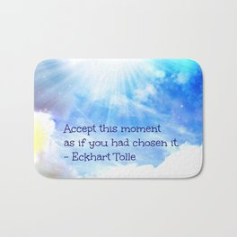 Accept  This Moment As If You Had Chosen It Bath Mat