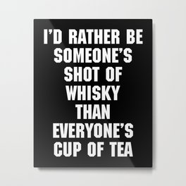 Shot Of Whisky Funny Quote Metal Print