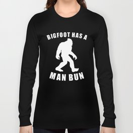 Bigfoot Has A Man Bun Funny Sasquatch Long Sleeve T-shirt