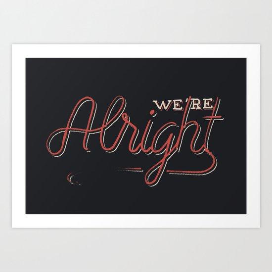 We're Alright Art Print