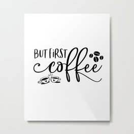 But First Coffee Sign   Coffee Bar   Coffee Sign   Kitchen Sign   Farmhouse Style   Mother's Day Gif Metal Print