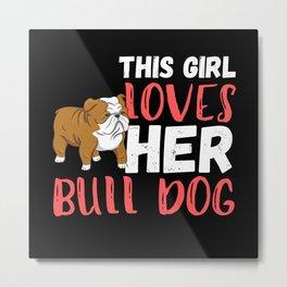 This Girl Loves Her Bulldog Metal Print