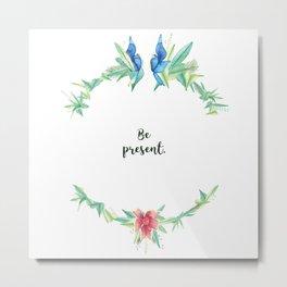 Be Present. Metal Print