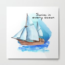 Swim In Every Ocean Quote Metal Print