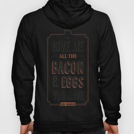 Give Me All The Bacon & Eggs You Have  Ron Swanson Parks & Recreation Quote Leslie Knope Hoody