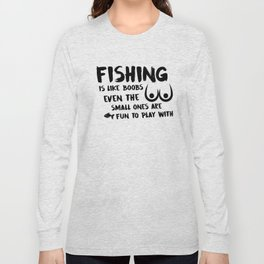 Fishing Is Like Boobs Long Sleeve T-shirt