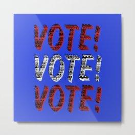 VOTE VOTE VOTE! Metal Print