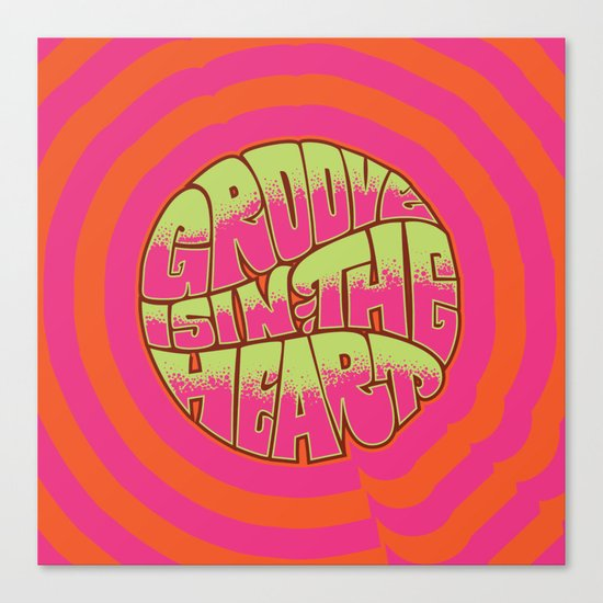 Groove is in the Heart Canvas Print