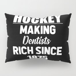 Hockey making dentists rich funny quote Pillow Sham