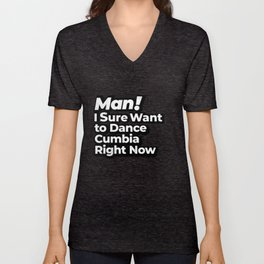 Man! I Sure Want to Dance Cumbia Right Now Retro Gift Unisex V-Neck
