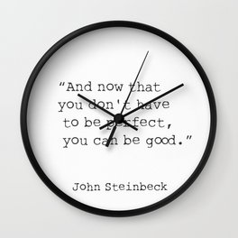 "Quote ""And now that you don't have to be perfect, you can be good."" Wall Clock"