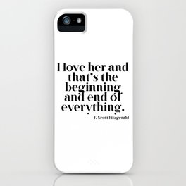 I love her and that's the beginning and end of everything iPhone Case