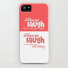 Lab No. 4 - A good friend will laugh at the things Friendship Quotes Poster iPhone Case