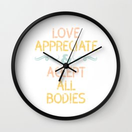 """Love Appreciate And Accept All Bodies"" tee design. Stay inspired and positive with this cute tee!  Wall Clock"