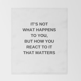 Stoic Wisdom Quotes - It is not what happens to you but how you react to it that matters Throw Blanket