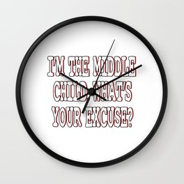 """I'm The Middle Child Whats Your Excuse"" tee design for siblings goal for the holiday! Try them now! Wall Clock"