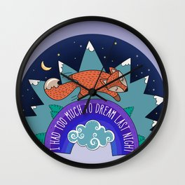 I Had Too Much To Dream Last Night Wall Clock