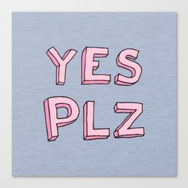 Yes PLZ Canvas Print