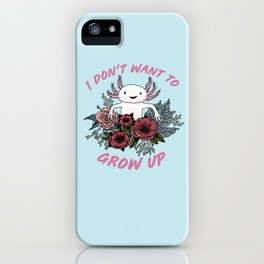 I don't want to grow up - cute axolotl iPhone Case