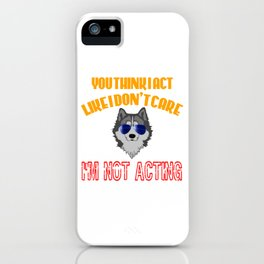 """You Think I Act Like I Don't Care I'm Not Acting"" tee design for your and family this holiday!  iPhone Case"