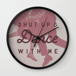 Shut Up & Dance with Me Wall Clock