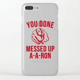 you done messed up a-a-ron Clear iPhone Case