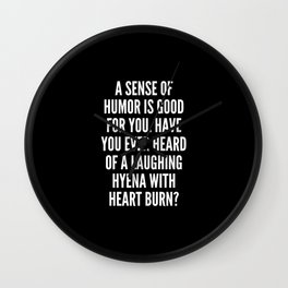 A sense of humor is good for you Have you ever heard of a laughing hyena with heart burn Wall Clock