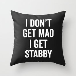 I Get Stabby Funny Offensive Slogan Throw Pillow