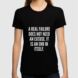 A real failure does not need an excuse It is an end in itself T-shirt