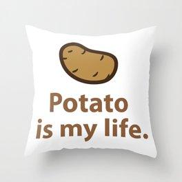 Potato is my life. Throw Pillow