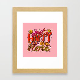 Happy To Be Here Framed Art Print