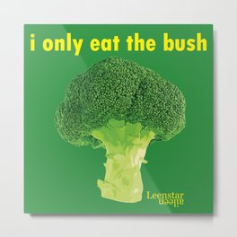 I only eat the bush Metal Print