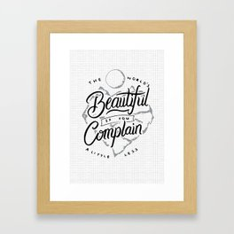 The World's Beautiful If You Complain A Little Less Framed Art Print