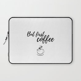 But First.. COFFEE Laptop Sleeve