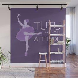 Tutu Much Attitude Wall Mural