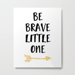 BE BRAVE LITTLE ONE Kids Typography Quote Metal Print