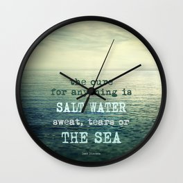 The cure for anything is salt water, sweat, tears, or the sea.    Dinesen Wall Clock