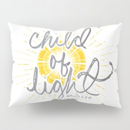 "EPHESIANS 5:8-10 ""CHILD OF LIGHT"" Pillow Sham"