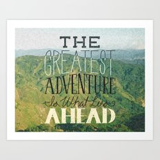 The Greatest Adventure is What Lies Ahead Art Print