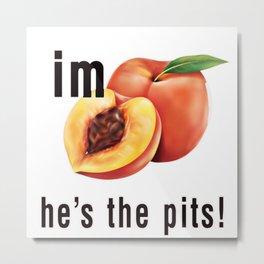 Logo IM PEACH He's the Pits Metal Print