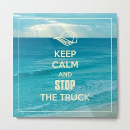 Keep Calm and Stop the Truck Metal Print