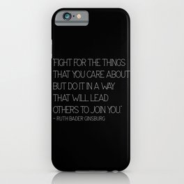 Fight for the things that you care about - RBG iPhone Case