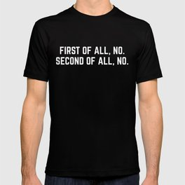 First Of All, No Funny Quote T-shirt